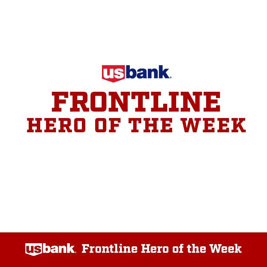 U.S. Bank Frontline Hero of the Week