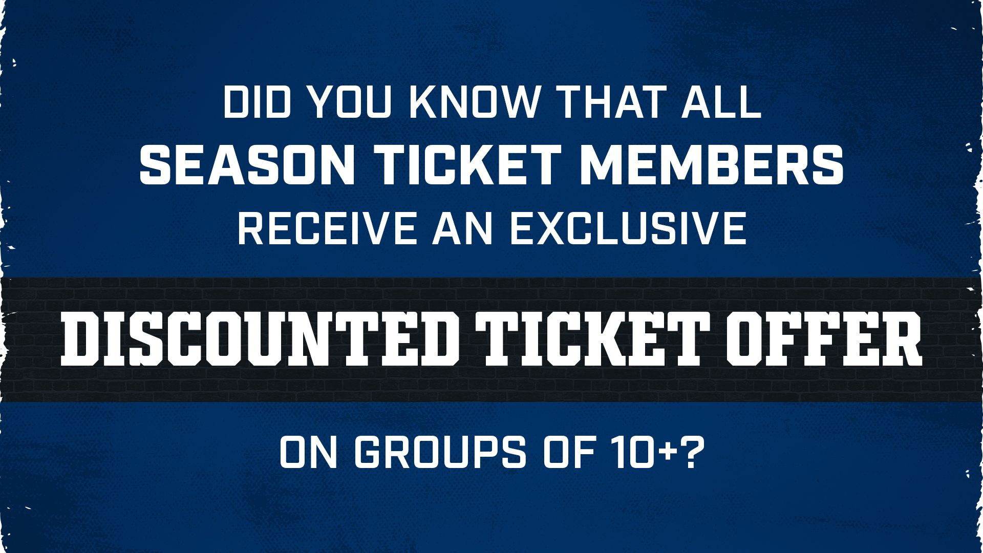 Indianapolis Colts Season Tickets  Did you know that all season ticket members receive an exclusive discounted ticket offer of groups of 10+?