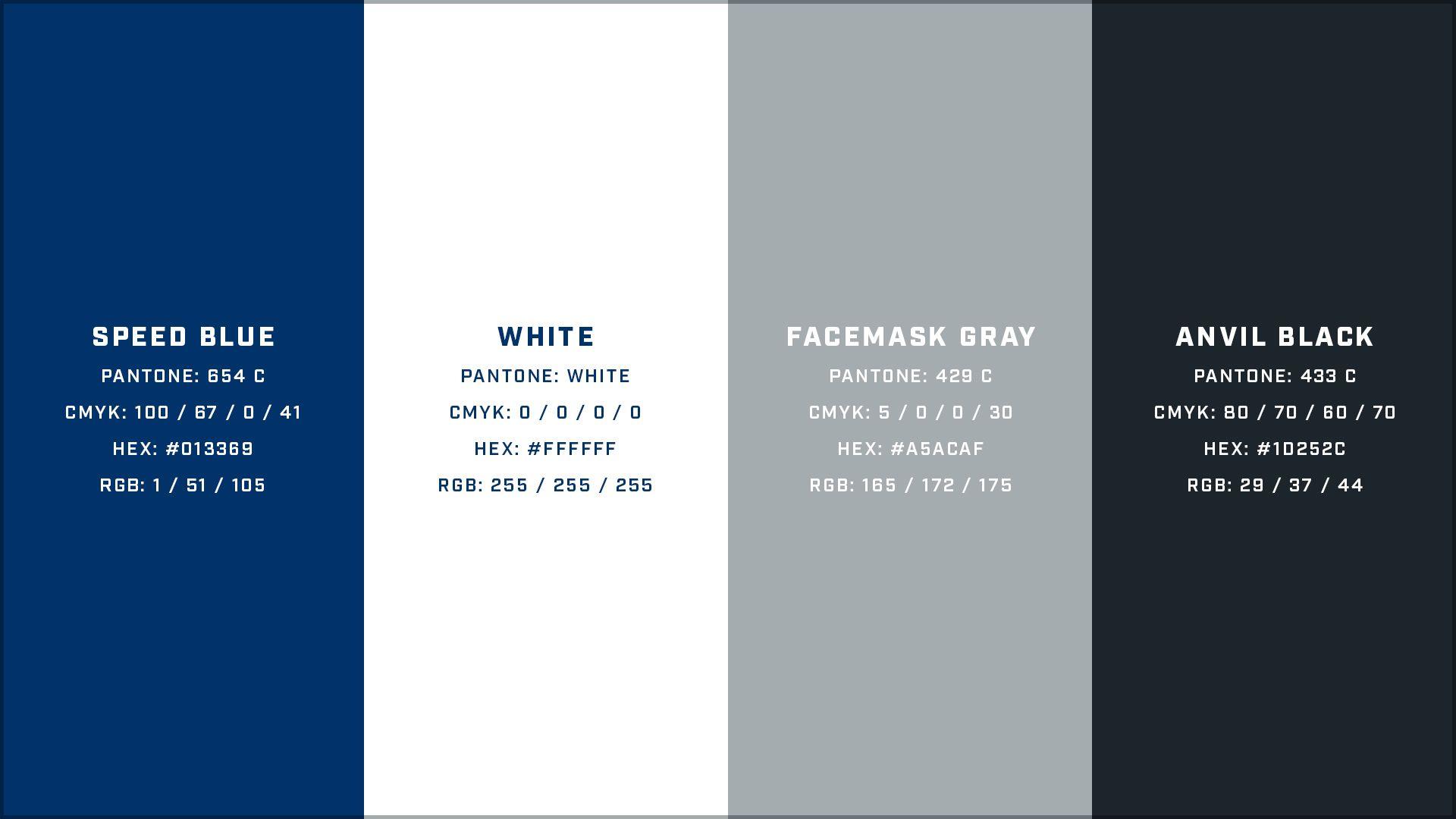 Official Colts Color Details: Speed Blue - Pantone: 654 C, CMYK: 100 / 67 / 0 / 41, HEX #013369, RGB: 1 / 51 / 105; White - Pantone: White, CMYK: 0 / 0 / 0 / 0, HEX #ffffff, RGB: 255 / 255 / 255; Facemask Gray - Pantone: 429 C, CMYK: 5 / 0 / 0 / 30, HEX #A5ACAF, RGB: 165 / 172 / 175; Anvil Black - Pantone: 433 C, CMYK: 80 / 70 / 60 / 70, HEX #1D252C, RGB: 29 / 37 / 44