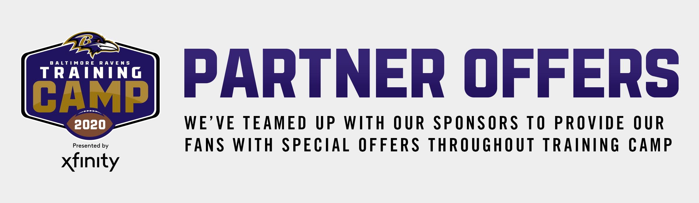 Baltimore Ravens 2020 Training Camp Partner Offers  We've teamed up with our sponsors to provide our fans with special offers throughout training camp