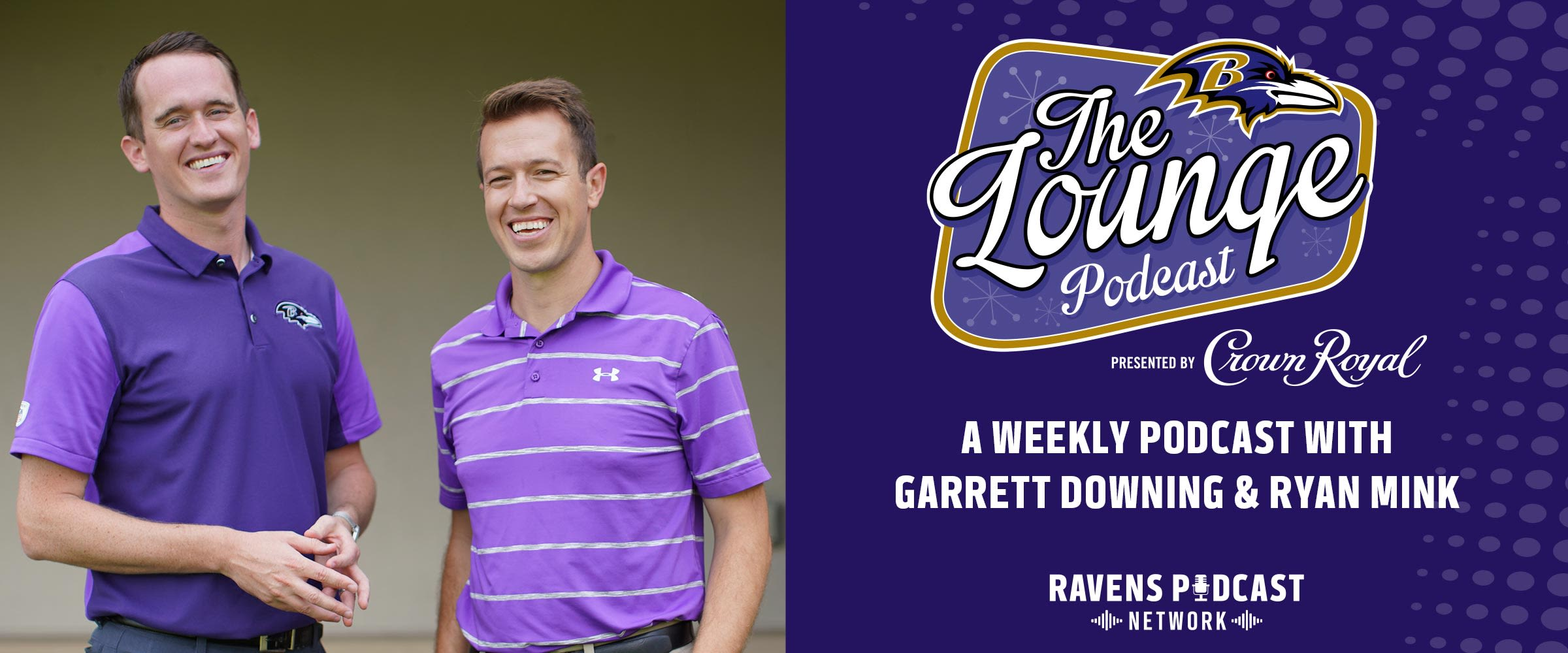 The Lounge Podcast presented by Crown Royal  A weekly podcast with Garrett Downing and Ryan Mink  Available on the Ravens Podcast Network