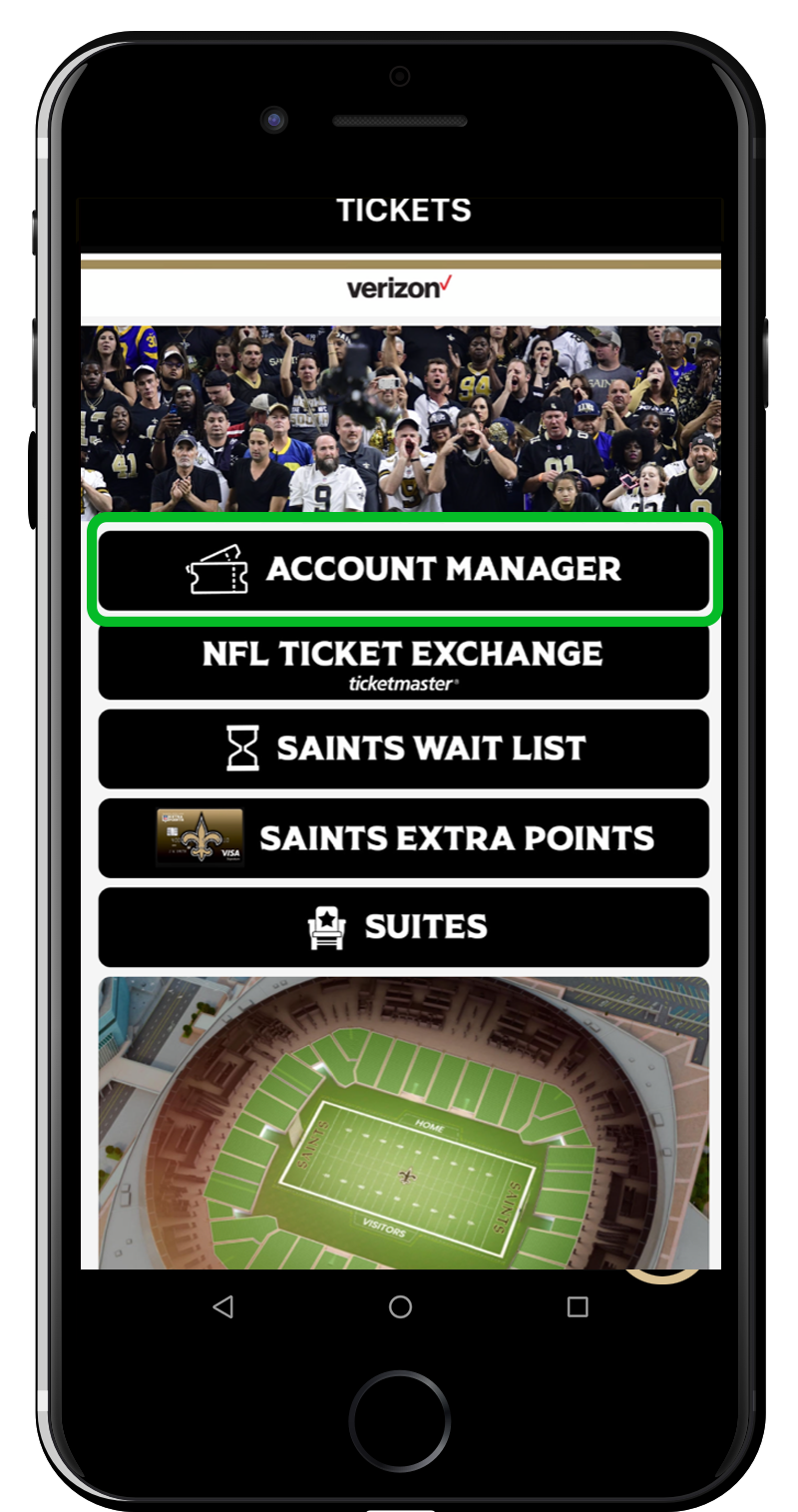 "Open the Saints Mobile App and select ""Account Manager"" on the homescreen or under Tickets"