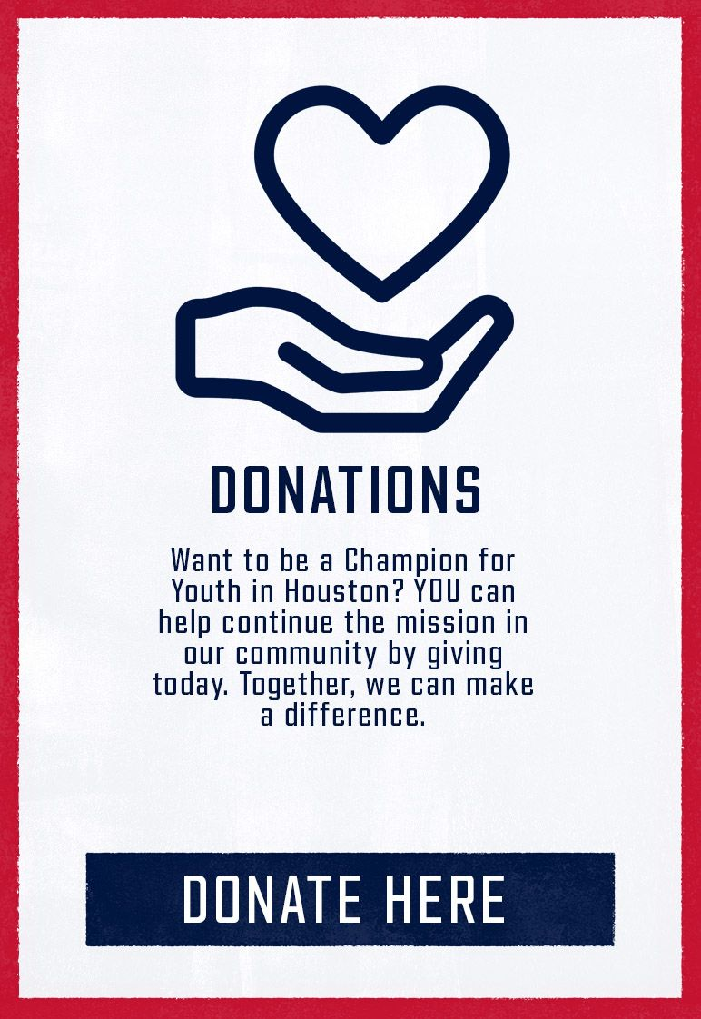 DONATIONS Want to be a Champion for Youth in Houston? YOU can help continue the mission in our community by giving today. Together, we can make a difference.