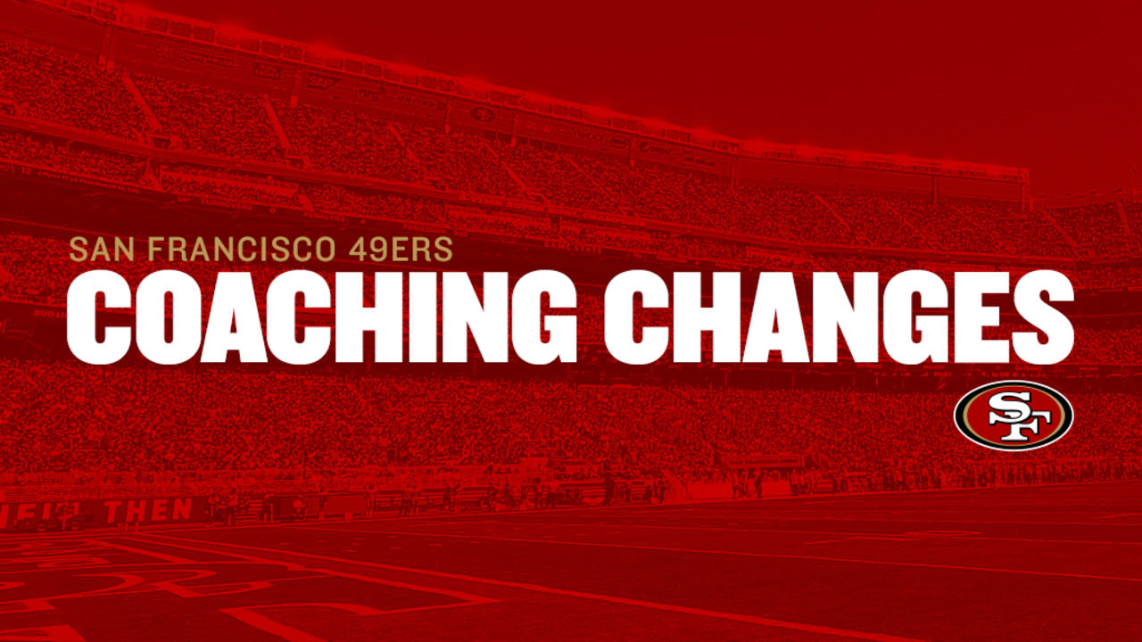 32d0ffd0 49ers Announce Changes to the Coaching and Football Operations Staffs