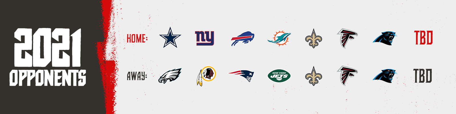 2021 Opponents - home - cowboys, giants, bills, dolphins, saints, falcons, panthers, tbd away- eagles, redskins, patriots, jets, saints, falcons, panthers, tbd